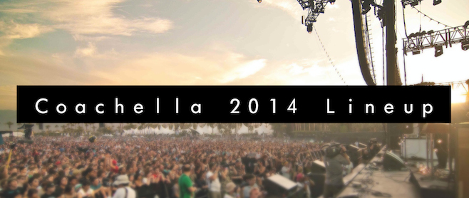 Coachella 2014 Lineup: The ultimate list of confirmed, rumored and ...